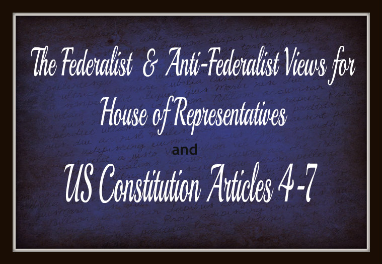 US Constitution and the Federalist and Anti-Federalist views for House of Representatives