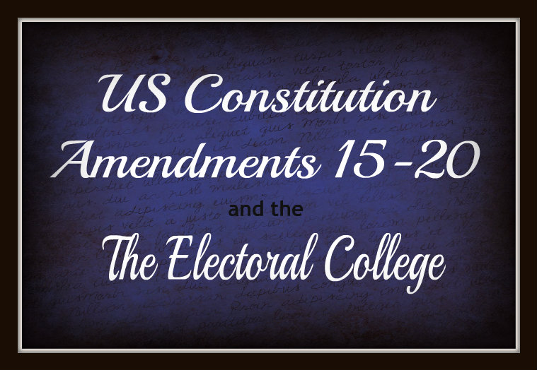 US Constitution Amendments 15-20 and the Electoral College