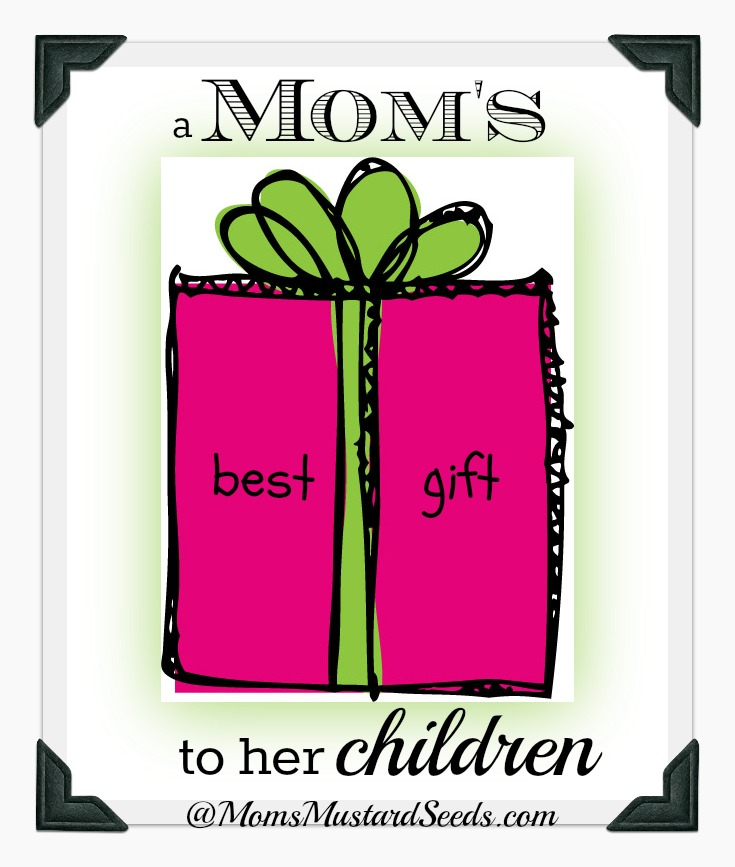 A Mom's Best Gift to Her Children