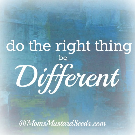 Do the right thing Be Different