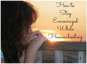 Stay Encouraged Homeschool Mom