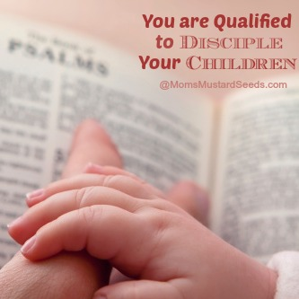You Are Qualified to Disciple Your Children