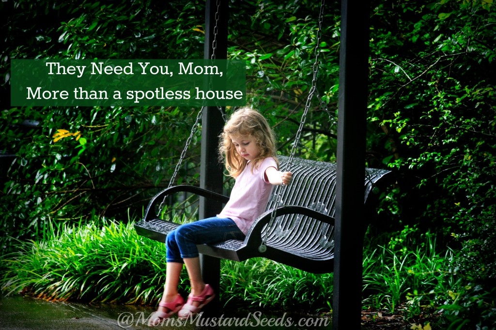 Children Need their Mother more than a spotless home