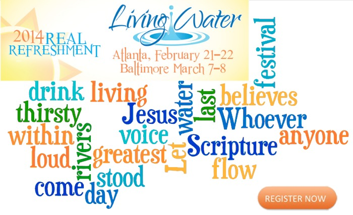 Join me at Real Refreshment Living Water in Atlanta and Baltimore. Be refreshed and encouraged - be filled with the Living water that will quench that thirst you have during the year, as you give your heart and life for your family.