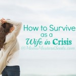 You can survive when you are a wife in a crisis and you are most definitely not alone.