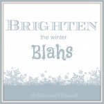 Brighten The Winter Blahs