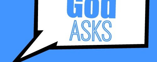 Have you ever pondered Questions God Asks