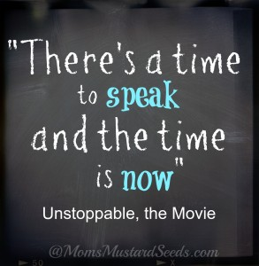 There's a time to speak and the time is now. Unstoppable the Movie