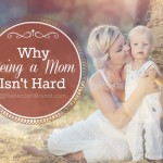 Why Being a Mom Isn't Hard