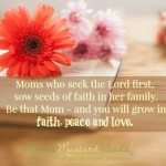 Moms who seek the Lord first, sow seeds of faith for her family