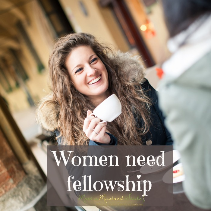 Women need fellowship that will grow them as wives, mothers, friends and mentors