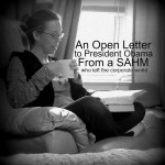 An Open Letter to President Obama from a SAHM who left the corporate world