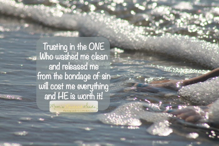 Trusting in the ONE who washed me clean and released me